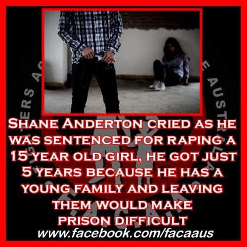 Shane Anderton cried as he was sentenced for raping a 15 year old girl, he got just 5 years because, amongst other reasons, he has a young family and leaving them would make prison difficult.