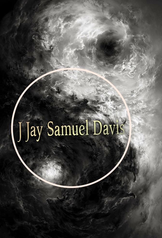 """POETIC INSPIRATIONS!""~ J Jay SAMUEL DAVIS"